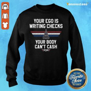 Your Ego Is Writing Checks Your Body Cant Cash Top Gun Sweater