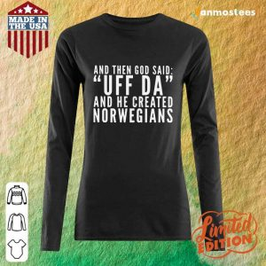 And Then God Said Uff Da And He Created Norwegians Long-Sleeved