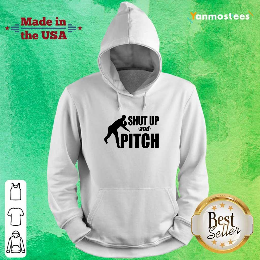 Cool Shut Up And Pitch Hoodie
