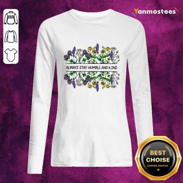 Flower Always Stay Humble And Kin Long-Sleeved