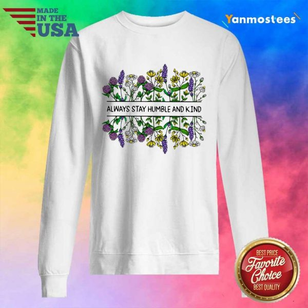 Flower Always Stay Humble And Kin Sweater