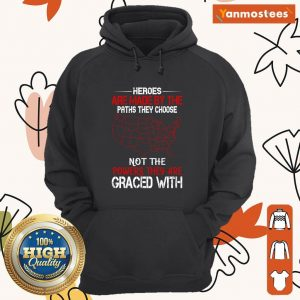 Heroes Are Made By The Paths They Choose Not The Powers They Are Graced Veteran Hoodie