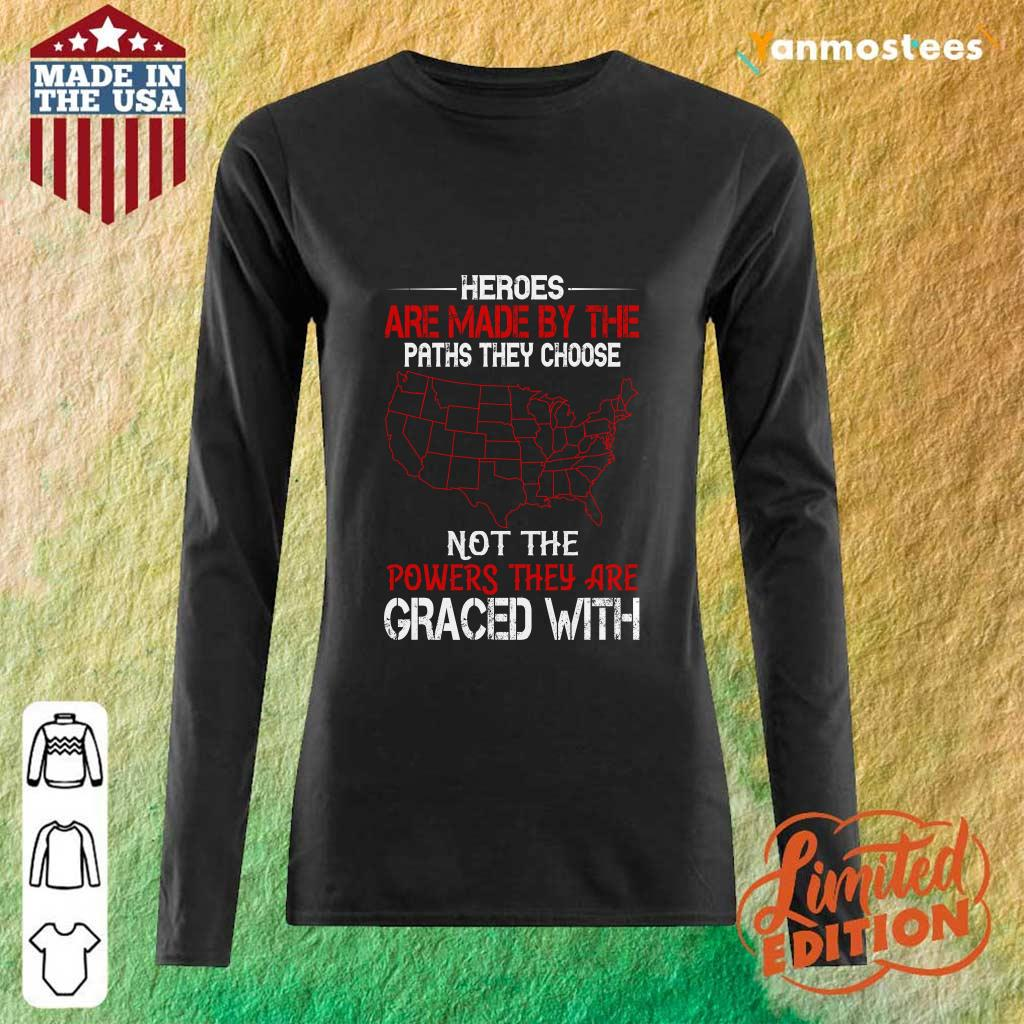 Heroes Are Made By The Paths They Choose Not The Powers They Are Graced Veteran Long-Sleeved