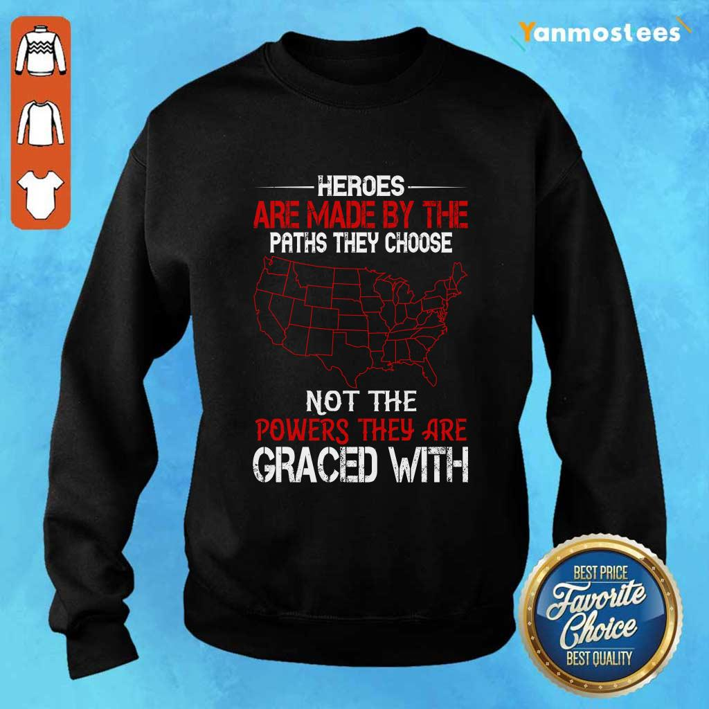 Heroes Are Made By The Paths They Choose Not The Powers They Are Graced Veteran Sweater