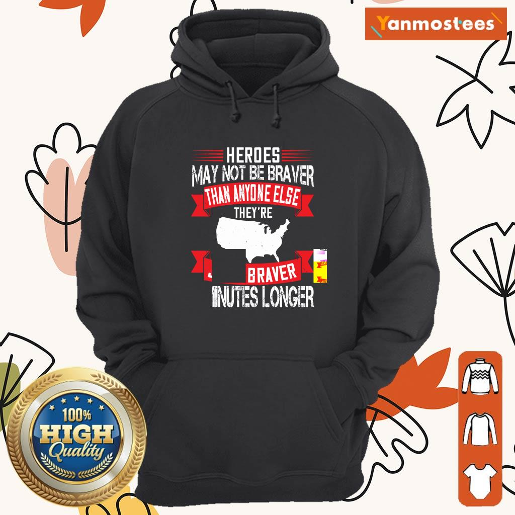 Heroes May Not Be Braver Than Anyone Else Theyre Just Braver 5 Minutes Longer Veteran Hoodie