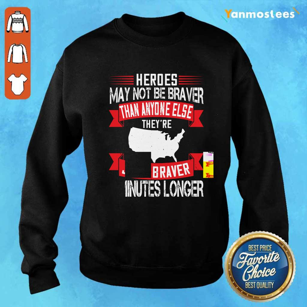 Heroes May Not Be Braver Than Anyone Else Theyre Just Braver 5 Minutes Longer Veteran Sweater