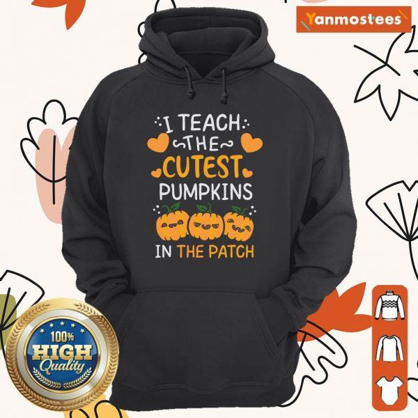 I Teach The Cutest Pumpkins In The Patch Halloween Hoodie