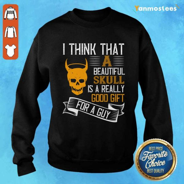 I Think That A Beautiful Skull Is A Really Good Gift For A Guy Halloween Sweater