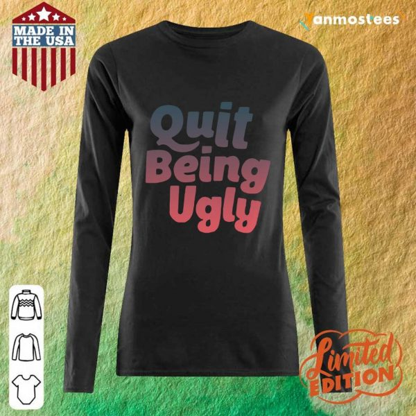 I Want Quit Being Ugly Long-Sleeved