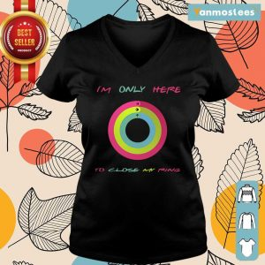 Im Only Here To Close My Ring Ladies Tee