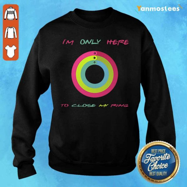 Im Only Here To Close My Ring Sweater