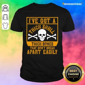 Ive Got A Thick Skull And Big Thick Bones That Dont Break Apart Easily Halloween Shirt