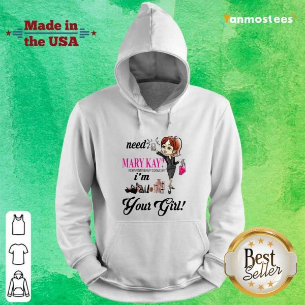 Need Mary Kay Independent Beauty Consultant Im Your Girl Hoodie