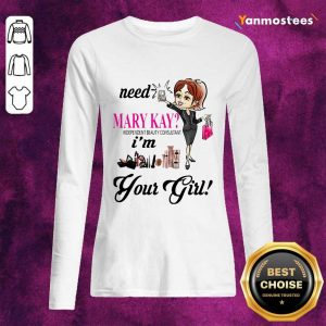 Need Mary Kay Independent Beauty Consultant Im Your Girl Long-Sleeved