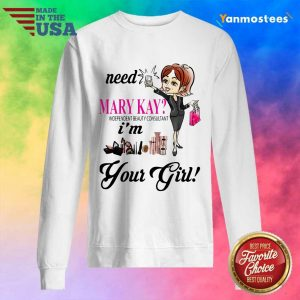 Need Mary Kay Independent Beauty Consultant Im Your Girl Sweater