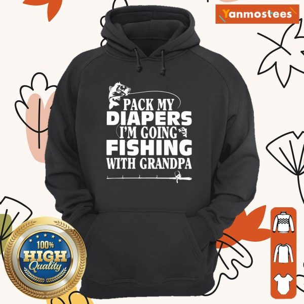 Pack My Diapers Im Going Fishing With Grandpa Hoodie