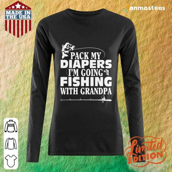 Pack My Diapers Im Going Fishing With Grandpa Long-Sleeved