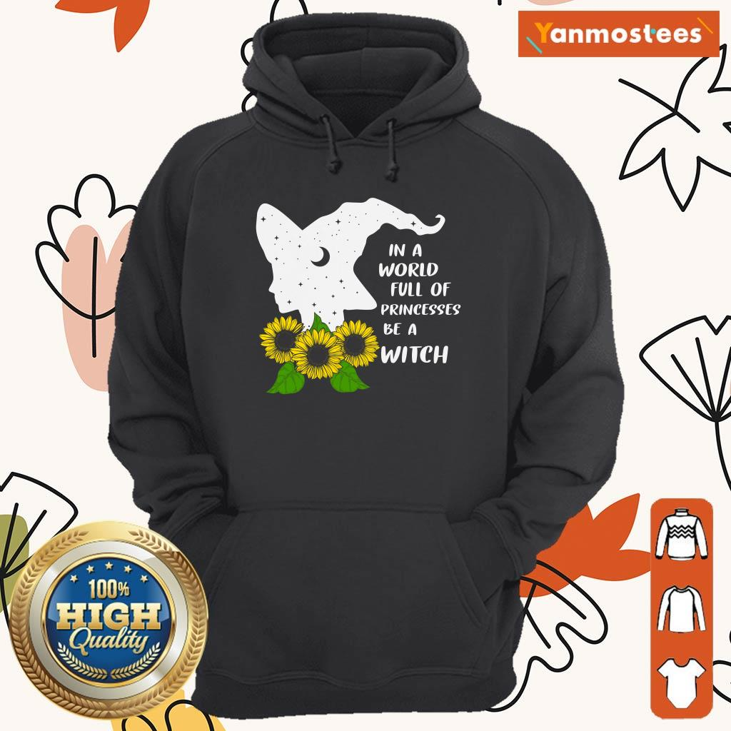 Sunflower In A World Full Of Princesses Be A Witch Halloween Hoodie