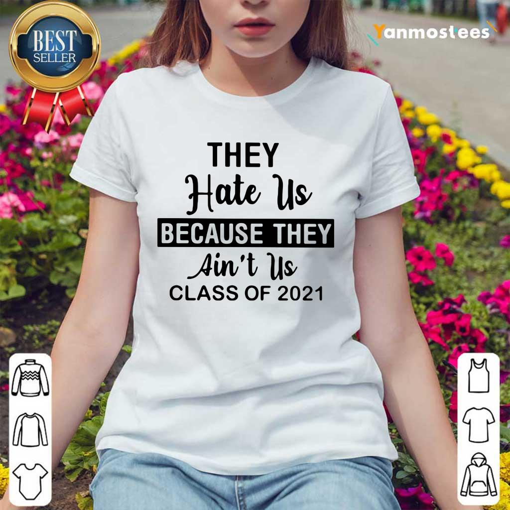 They Hate Us Because They Aint Us Class Of 2021 Ladies Tee