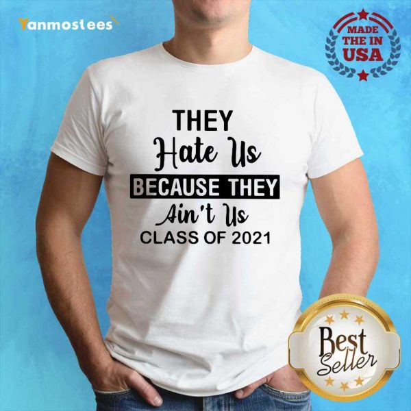 They Hate Us Because They Aint Us Class Of 2021 Shirt