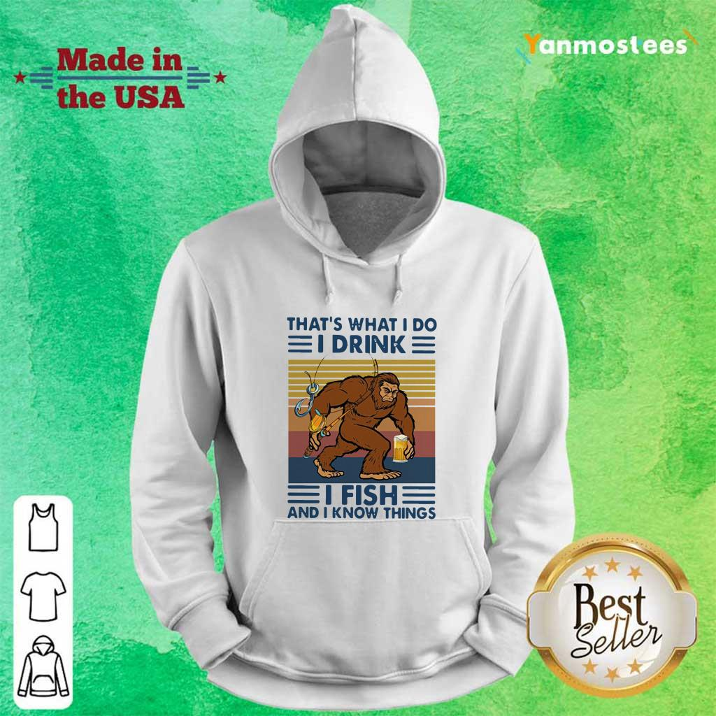 Bigfoot Thats What I Do I Drink I Fish And I Know Things Vintage Hoodie