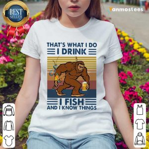 Bigfoot Thats What I Do I Drink I Fish And I Know Things Vintage Ladies Tee