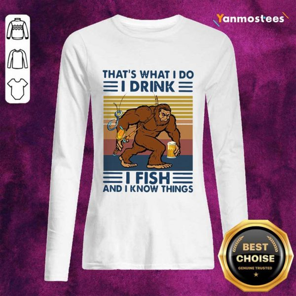 Bigfoot Thats What I Do I Drink I Fish And I Know Things Vintage Long-Sleeved