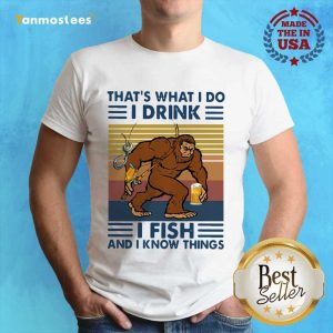 Bigfoot Thats What I Do I Drink I Fish And I Know Things Vintage Shirt