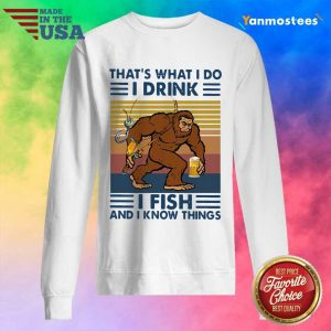 Bigfoot Thats What I Do I Drink I Fish And I Know Things Vintage Sweater