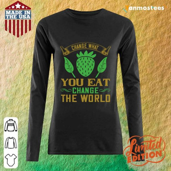 Change What You Eat Change The World Long-Sleeved