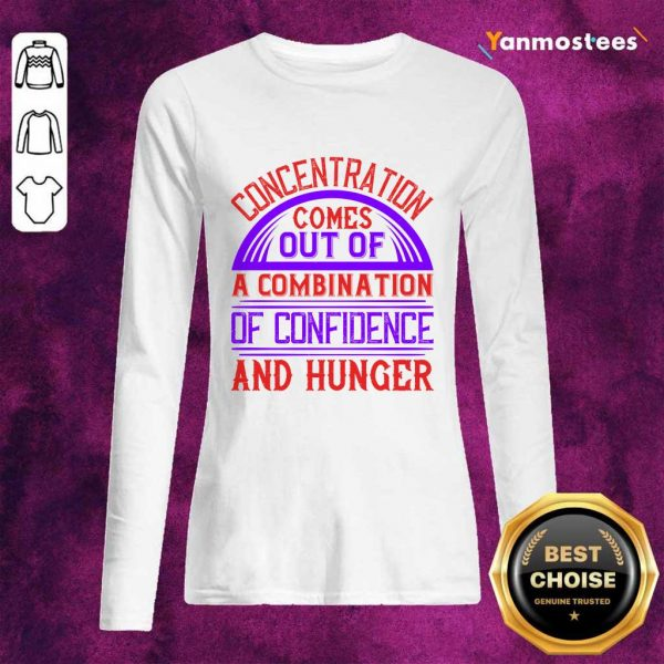Concentration Comes Out Of A Combination Of Confidence And Hunger Long-Sleeved