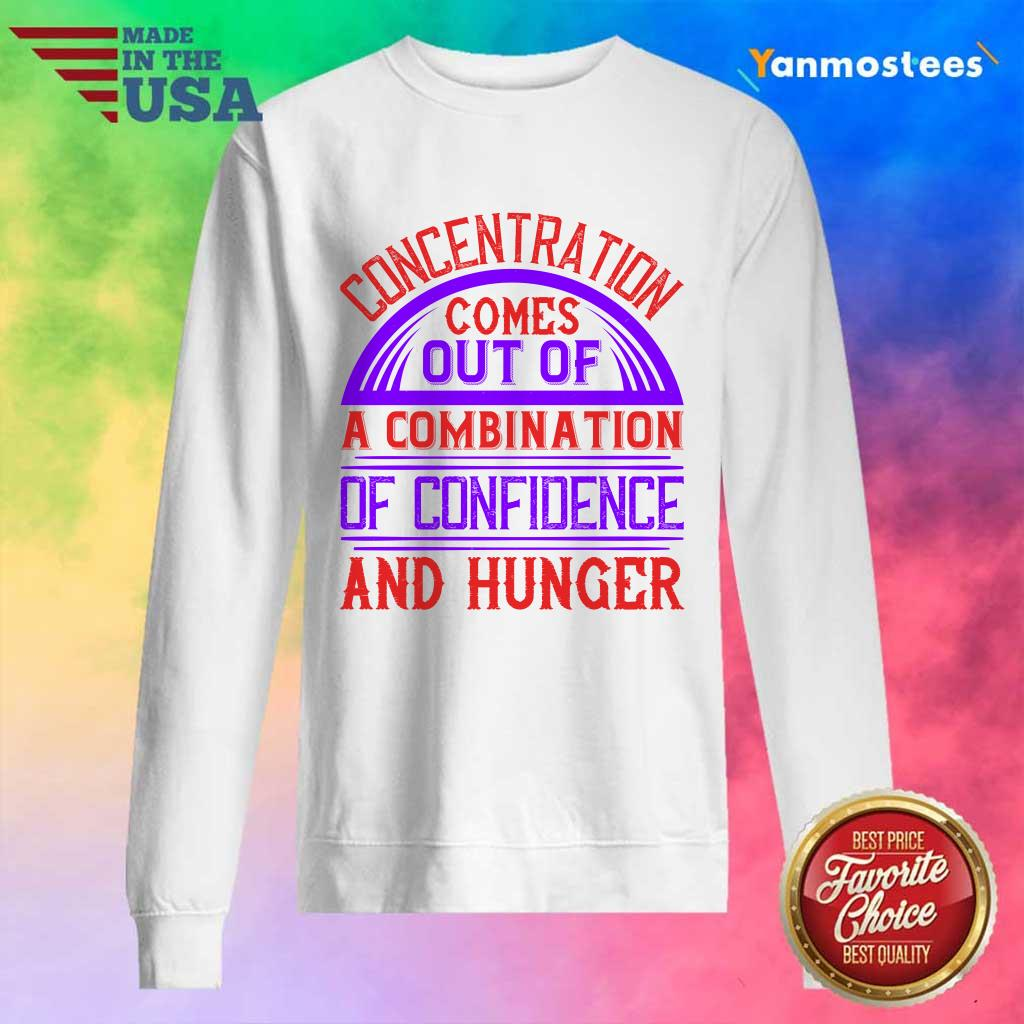 Concentration Comes Out Of A Combination Of Confidence And Hunger Sweater
