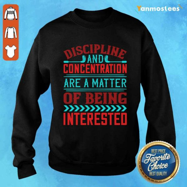 Discipline And Concentration Are A Matter Of Being Interested Sweater