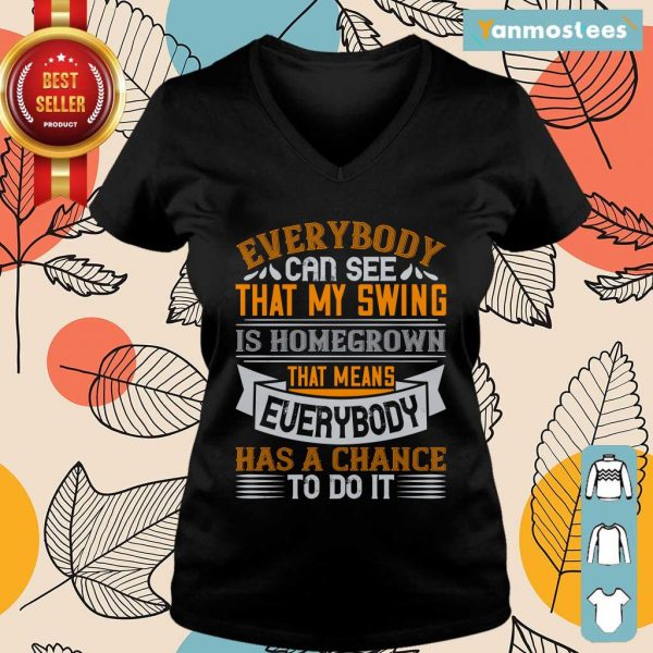 Everybody Can See That My Swing Is Homegrown Ladies Tee