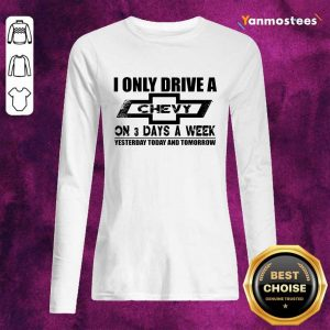 I Only Drive A Chevy On 3 Days A Week Long-Sleeved