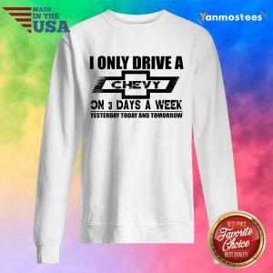 I Only Drive A Chevy On 3 Days A Week Sweater