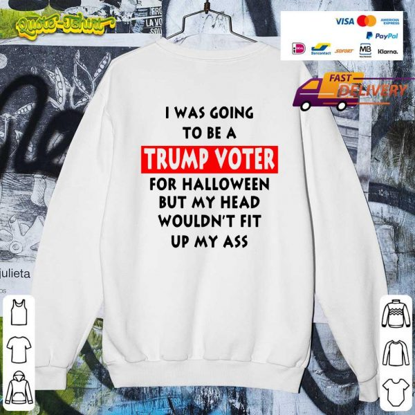 In Was Going To Be A Trump Vote For Halloween But My Head SweatShirt
