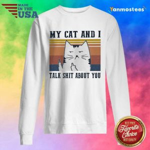 My Cat And I Talk Shit About You Vintage Sweater