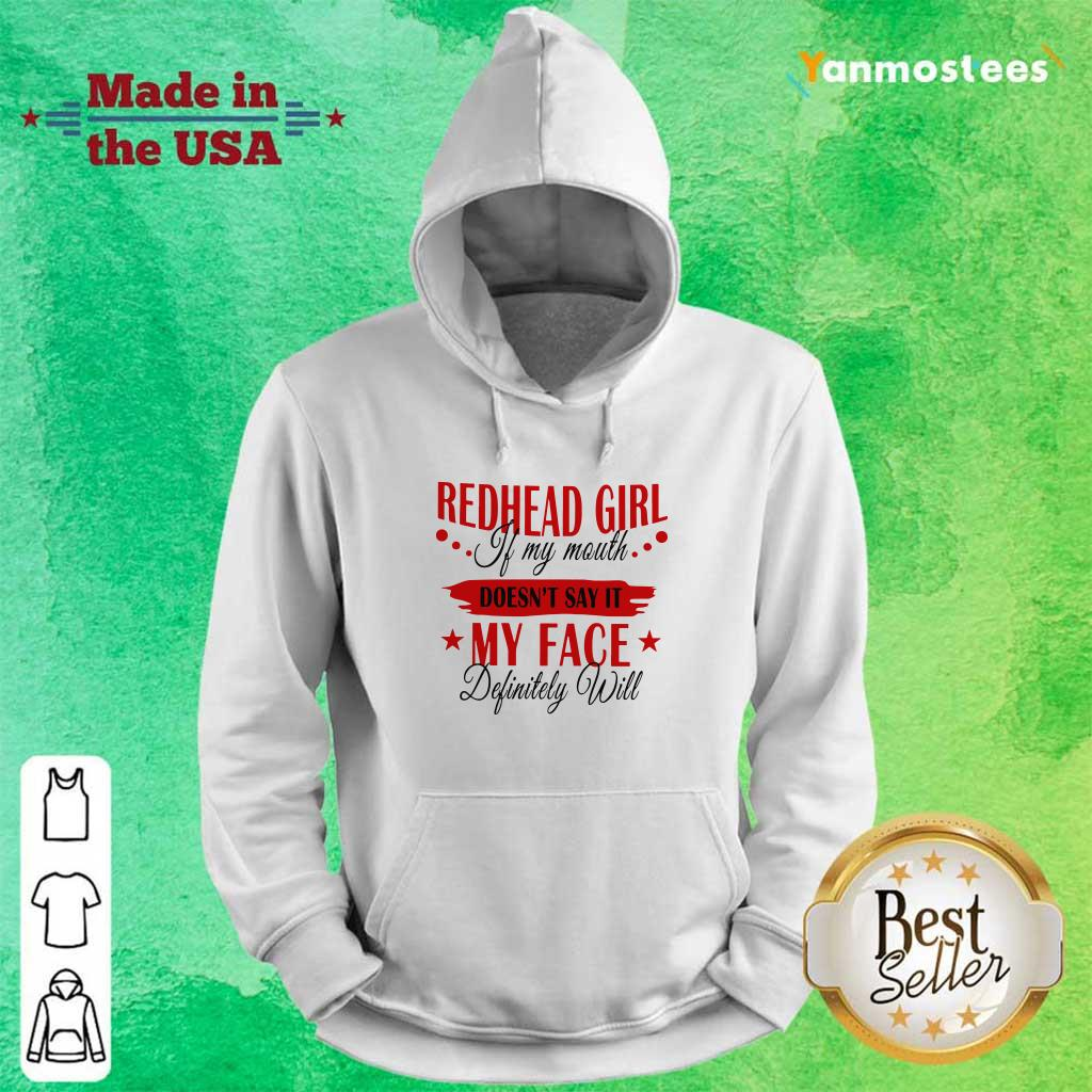 Redhead Girl If My Mouth Doesnt Say It My Face Definitely Will Hoodie