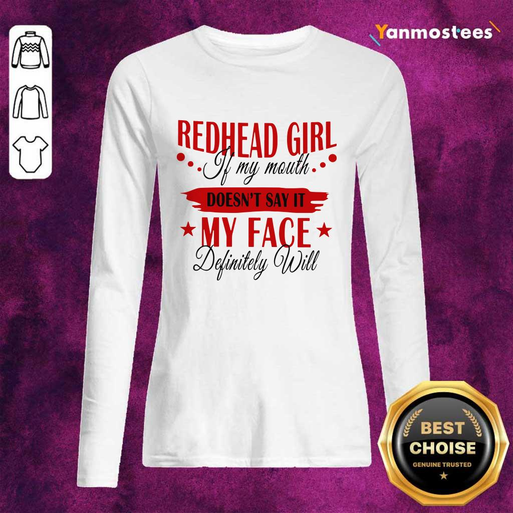 Redhead Girl If My Mouth Doesnt Say It My Face Definitely Will Long-Sleeved
