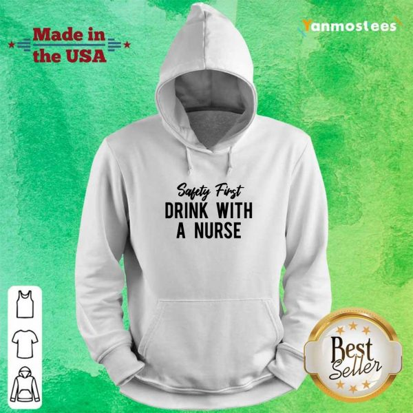 Safety First Drink With A Nurse Hoodie