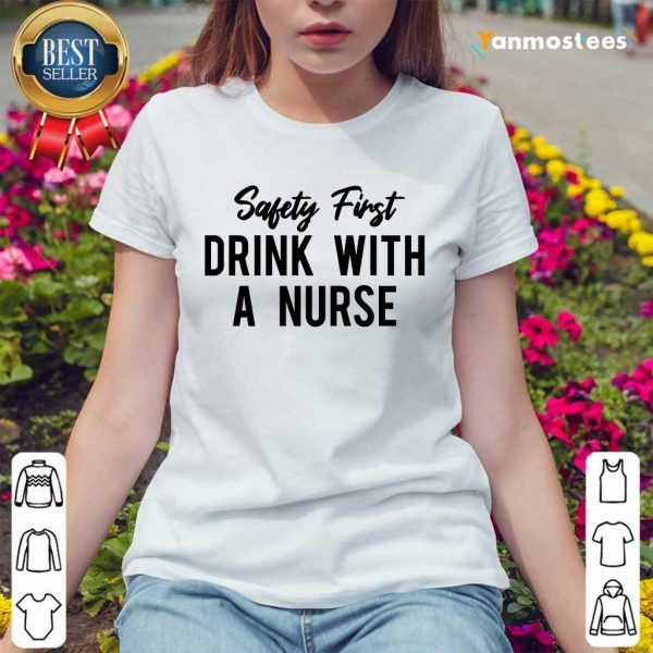 Safety First Drink With A Nurse Ladies Tee