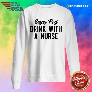Safety First Drink With A Nurse Sweater