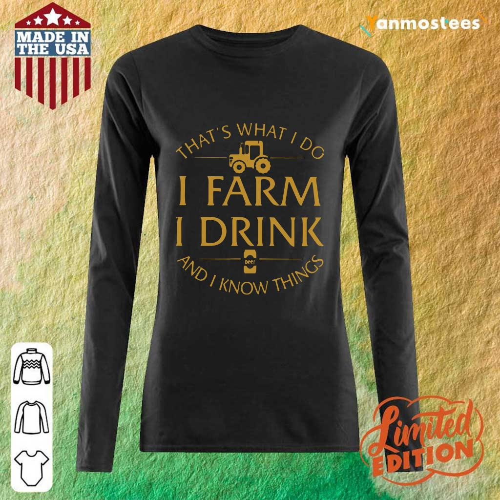 Thats What I Do I Farm I Drink And I Know Things Long-Sleeved