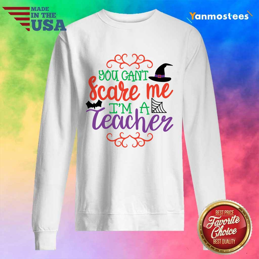 You Cant Scare Me Im A Teacher Halloween Day Sweater