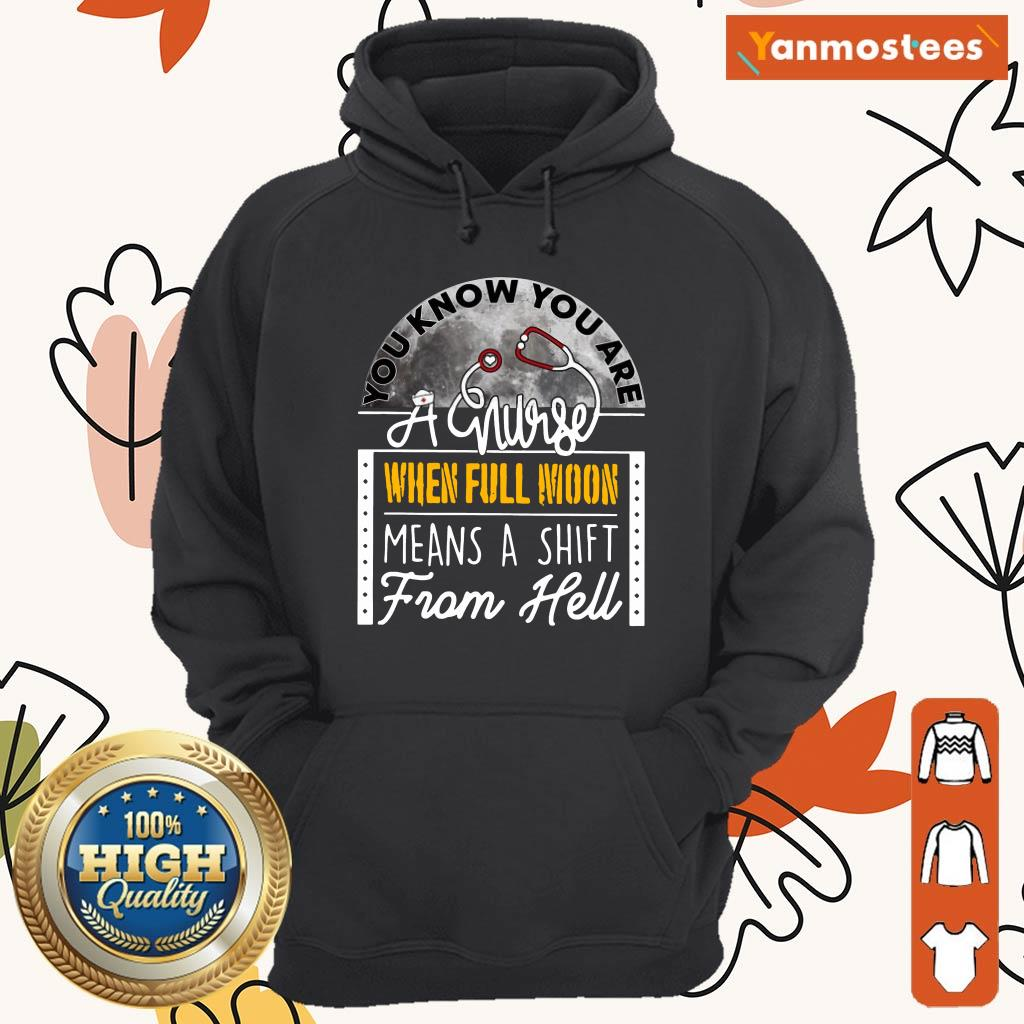 You Know You Are A Nurse When Full Moon Means A Shift From Hell Hoodie