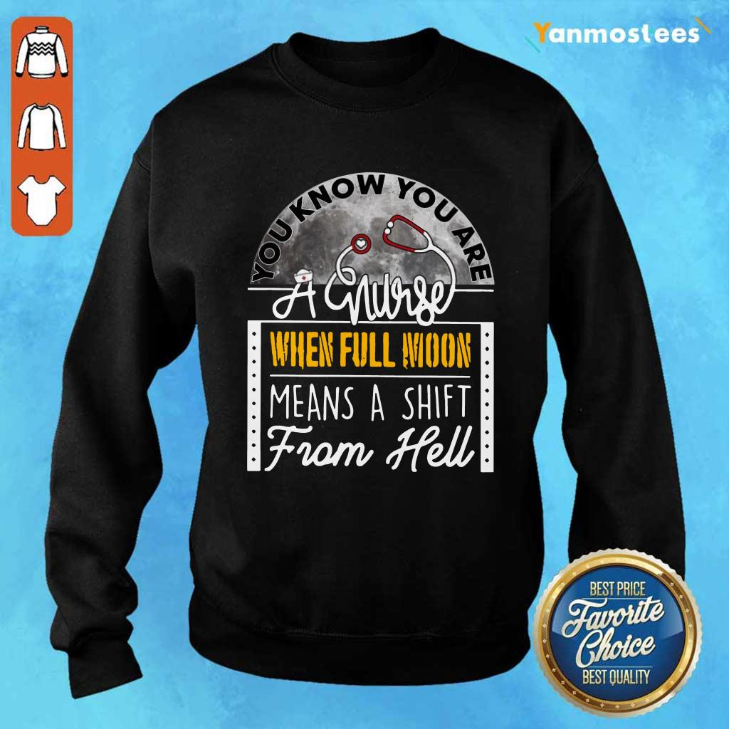 You Know You Are A Nurse When Full Moon Means A Shift From Hell Sweater