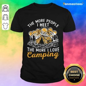 The More People I Met The More I Love Camping Shirt